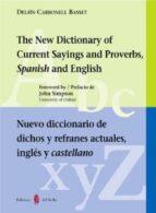 the new dictionary of current sayings and proverbs, spanish and e nglish = nuevo diccionario de dichos y refranes actuales, ingles y castellano (ed. bilingüe ingles español) delfin carbonell basset 9788476283479