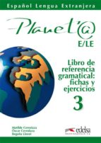 planeta e/le 3: libro de referencia gramatical, fichas y ejercici os-matilde cerrolaza-oscar cerrolaza-begoña llovet-9788477112679