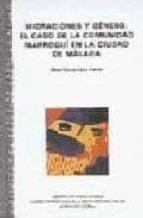 migraciones y genero: el caso de la comunidad marroqui en la ciud ad de malaga-maria garcia-cano torrico-9788477853879