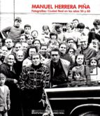manuel herrera piña: fotografias de ciudad real en los años 50 y 60 manuel herrera piña 9788477893479