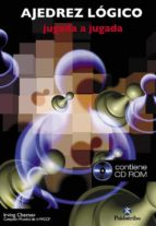 ajedrez logico: jugada a jugada (incluye cd-rom)-irving chernev-9788480196079
