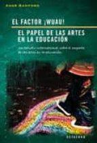 el factor ¡wuau!: el papel de las artes en la educacion-anne bamford-9788480637879
