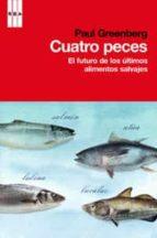 cuatro peces: el futuro de los ultimos alimentos salvajes-paul greenberg-9788490061879