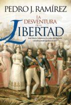 la desventura de la libertad: jose maria calatrava y la caida del regimen constitucional español en 1823-pedro j. ramirez-9788490600979