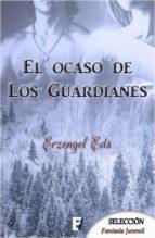 el ocaso de los guardianes. libro 1 (ebook) erzengel eds 9788490699379