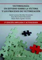 victimologia: un estudio sobre la victima y los procesos de victimizacion (2ª ed. ampliada y actualizada)-david lorenzo morillas fernandez-9788490852279
