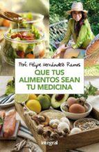 que tus alimentos sean tu medicina felipe hernandez ramos 9788491181279