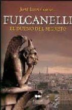 fulcanelli: el dueño del secreto-jose luis corral-9788492472079