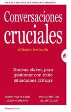 conversaciones cruciales (ed. revisada): nuevas claves para gestionar con exito situaciones criticas kerry patterson joseph grenny 9788492921379