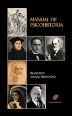 manual de psicohistoria: historia personal de los protagonistas d ela historia-francisco alonso-fernandez-9788494067679