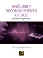 análisis y reconocimiento de voz: fundamentos y técnicas gonzalo pajares martinsanz 9788494465079