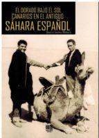 el dorado bajo el sol canarios en el antiguo sahara español andreu medeiro beatriz 9788494732379