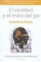 el cerebro y el mito del yo: papel de las neuronas en el pensamie nto y comportamiento humanos-rodolfo r. llinas-9788495894779