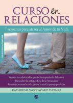 curso en relaciones: 7 semanas para atraer al amor de tu vida katherine woodward thomas 9788495973979