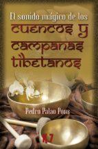 el sonido mágico de los cuencos y campanas tibetanos-pedro palao pons-9788496112179