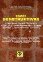 etapas constructivas: desde la eleccion del solar hasta las termi naciones de la obra (adaptado al codigo tecnico de la edificacion) luis fernandez ortega 9788496709379