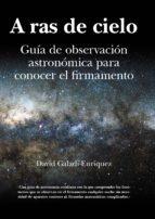 a ras de cielo: guia de observacion astronomica para conocer el firmamento-david galadi-enriquez-9788496968479