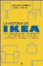 la historia de ikea: su fundador cuenta los secretos de la empres a que ha entrado en todos los hogares del mundo ingvar kamprad berattar 9788497346979