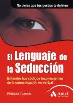 el lenguaje de la seduccion: entender los codigos inconscientes d e la comunicacion no verbal philippe turchet 9788497352079