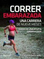 correr embarazada. una carrera de nueve meses-maria luisa baena reyes-9788498293579