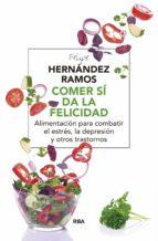 comer si da la felicidad: alimentacion para combatir el estres,la depresion y otros trastornos-felipe hernandez ramos-9788498675979