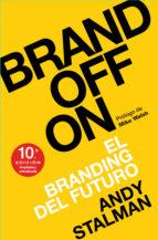 brandoff: el branding del futuro-andy stalman-9788498754179