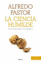 la ciencia humilde: economia para ciudadanos alfredo pastor 9788498928679