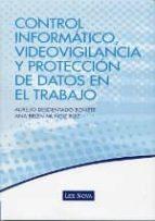 control informatico, videovigilancia y proteccion de datos en el trabajo-aurelio desdentado bonete-9788498983579