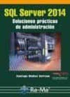 sql server 2014 soluciones prácticas de administración santiago medina serrano 9788499645179