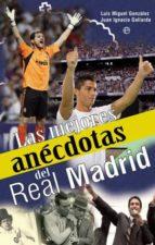 las mejores anecdotas del real madrid-luis miguel gonzalez-9788499700779