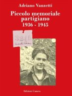 PICCOLO MEMORIALE PARTIGIANO 1936-1945