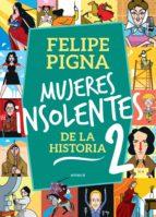 mujeres insolentes de la historia 2 (ebook)-felipe pigna-9789500439879
