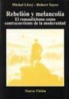 rebelion y melancolia: el romanticismo como contracorriente de la modernidad-michel löwy-9789506025779