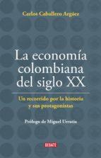 la economía colombiana del siglo xx (ebook) carlos caballero argaez 9789588931579