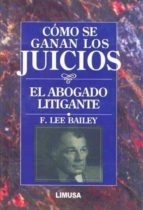 como se ganan los juicios el abogado litigante-f lee bayley-9789681841379