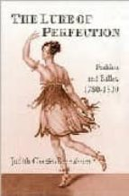 the lure of perfection: fashion and ballet, 1780 1830 judith chazin bennahum 9780415970389