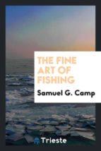 El libro de The fine art of fishing autor SAMUEL G. CAMP DOC!