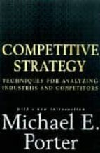 competitive strategy techniques for analyzing industries and comp etitors-michael e. porter-9780684841489