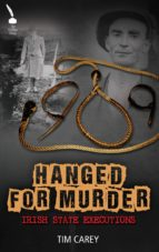 HANGED FOR MURDER: IRISH STATE EXECUTIONS