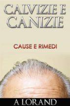 CALVIZIE E CANIZIE - CAUSE E RIMEDI