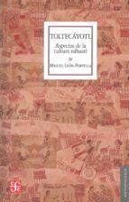 El libro de Toltecayotl: aspectos de la cultura nahuatl autor MIGUEL LEON PORTILLA EPUB!