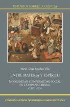 entre materia y espíritu. modernidad y enfermedad social en la españa liberal (1833-1923) (ebook)-mario cesar sanchez villa-9788400102289