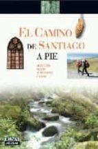 el camino de santiago a pie: servicios, mapas, albergues, etapas-paco nadal-9788403507289