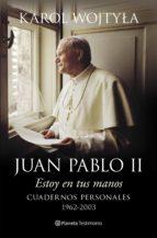 juan pablo ii: estoy en tus manos: cuadernos personales, 1962 200 3 karol wojtyla 9788408128489