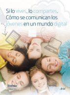si lo vives, lo compartes. cómo se comunican los jóvenes en un mundo digital. (ebook)-9788408160489