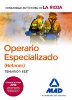 OPERARIOS ESPECIALIZADOS (RETENES) DE LA ADMINISTRACION GENERAL DE LA COMUNDIAD DE LA RIOJA: TEMARIO Y TEST