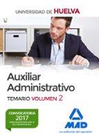 AUXILIAR ADMINISTRATIVO DE LA UNIVERSIDAD DE HUELVA. TEMARIO (VOL. 2)