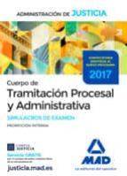 CUERPO DE TRAMITACION PROCESAL Y ADMINISTRATIVA (PROMOCION INTERNA) DE LA ADMINISTRACION DE JUSTICIA: SIMULACROS DE EXAMEN