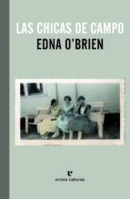 Las Chicas De Campo De Edna O Brien Casa Del Libro