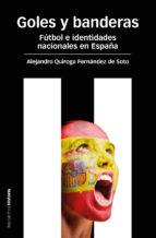 goles y banderas: futbol e identidades nacionales en españa alejandro quiroga fernandez 9788415963189